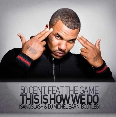 This is how we do (feat. The Game) 50 Cent