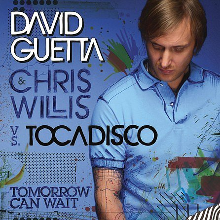 Tomorrow Can't Wait (Club Mix) David Guetta & Chris Willis Vs. Tocadisco