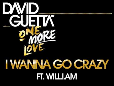 Will I Am feat. David Guetta - I Wanna go crazy