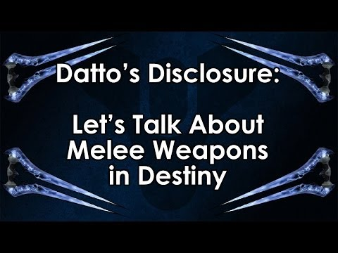 [78] Datto's Destiny Disclosure: Let's Talk About Melee Weapons in Destiny