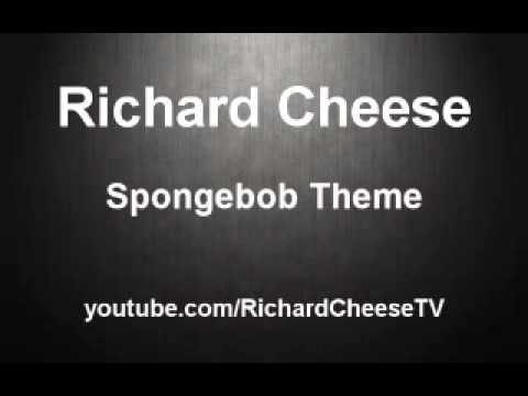 Richard Cheese - Spongebob Squarepants Theme
