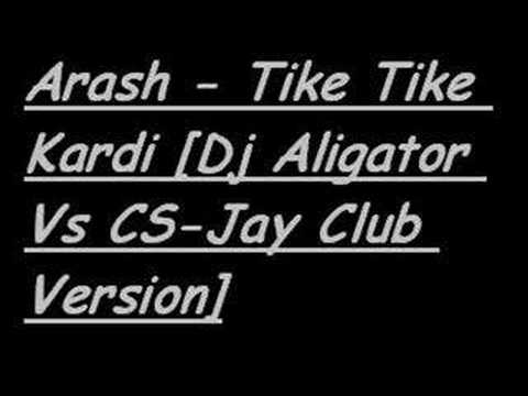 Arash - Tike Tike Kardi [Dj Aligator Vs CS-Jay Club Version]
