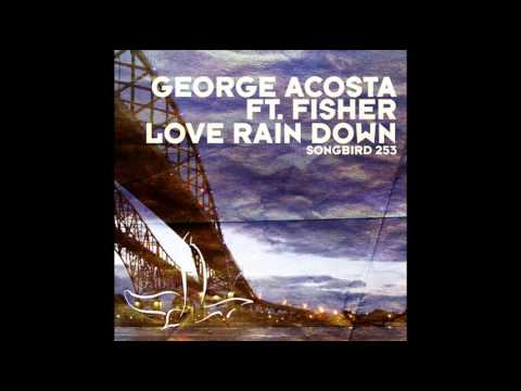 George Acosta Feat Fisher - Love Rain Down (First State Remix)