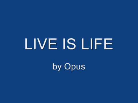 Live is Life - Opus