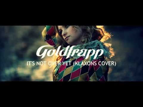 Goldfrapp: It's Not Over Yet (Klaxons Cover)