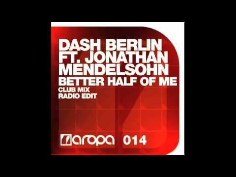Better Half Of Me (Club Mix) - Dash Berlin ft Jonathan Mendelsohn